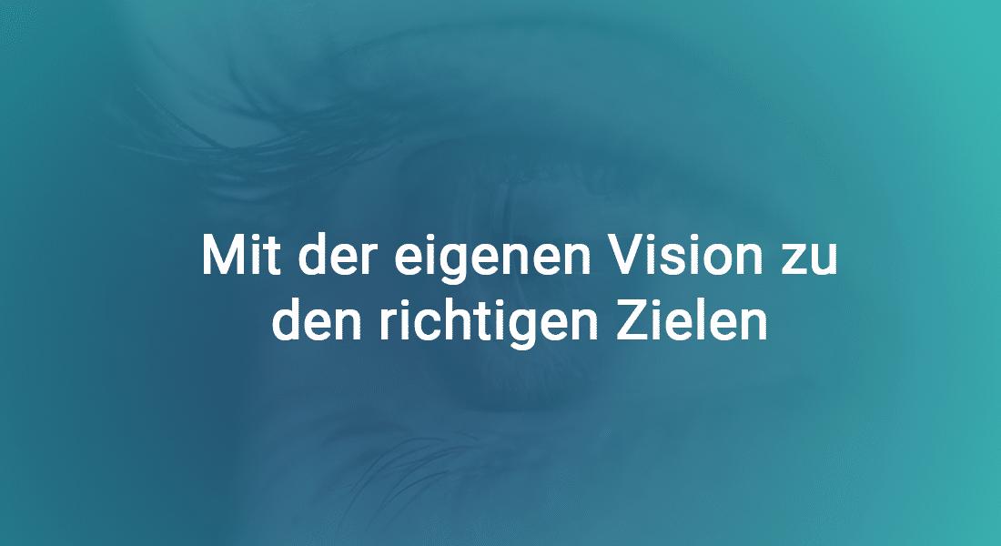 Mit der eigenen Vision zu den richtigen Zielen