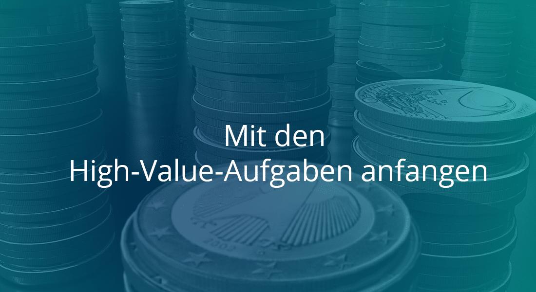Mit den High-Value-Aufgaben anfangen