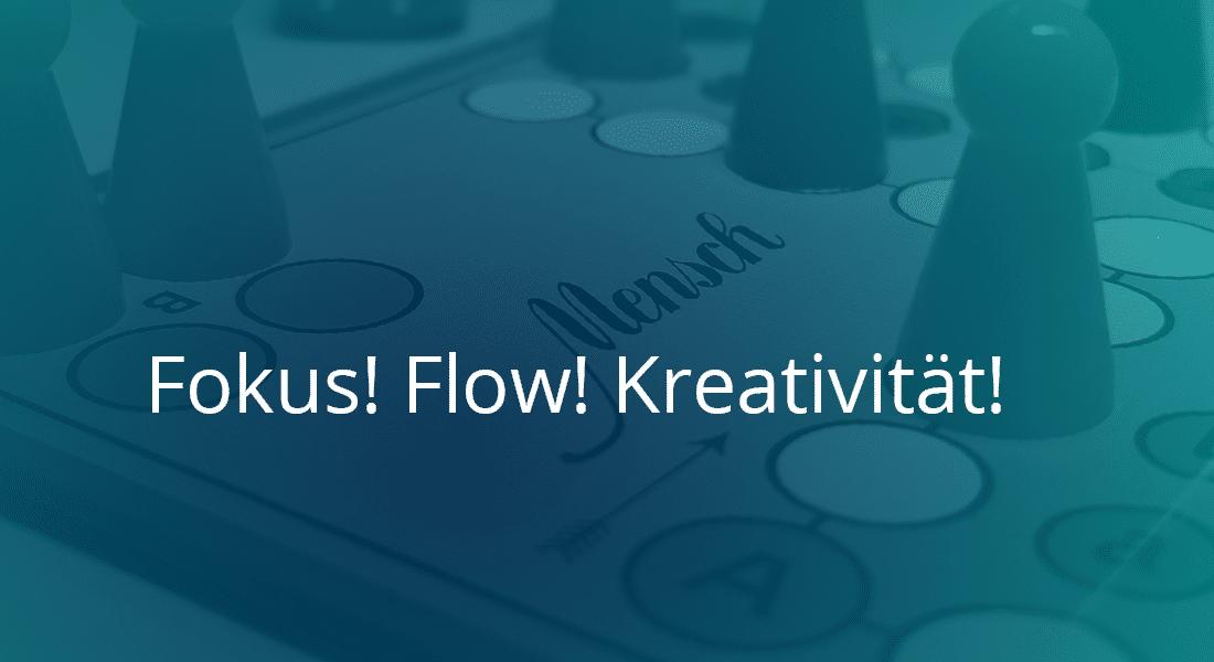 Fokus! Flow! Kreativität!