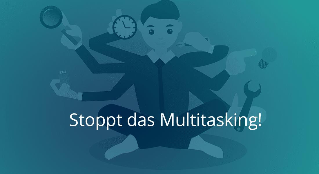 Stoppt das Multitasking!