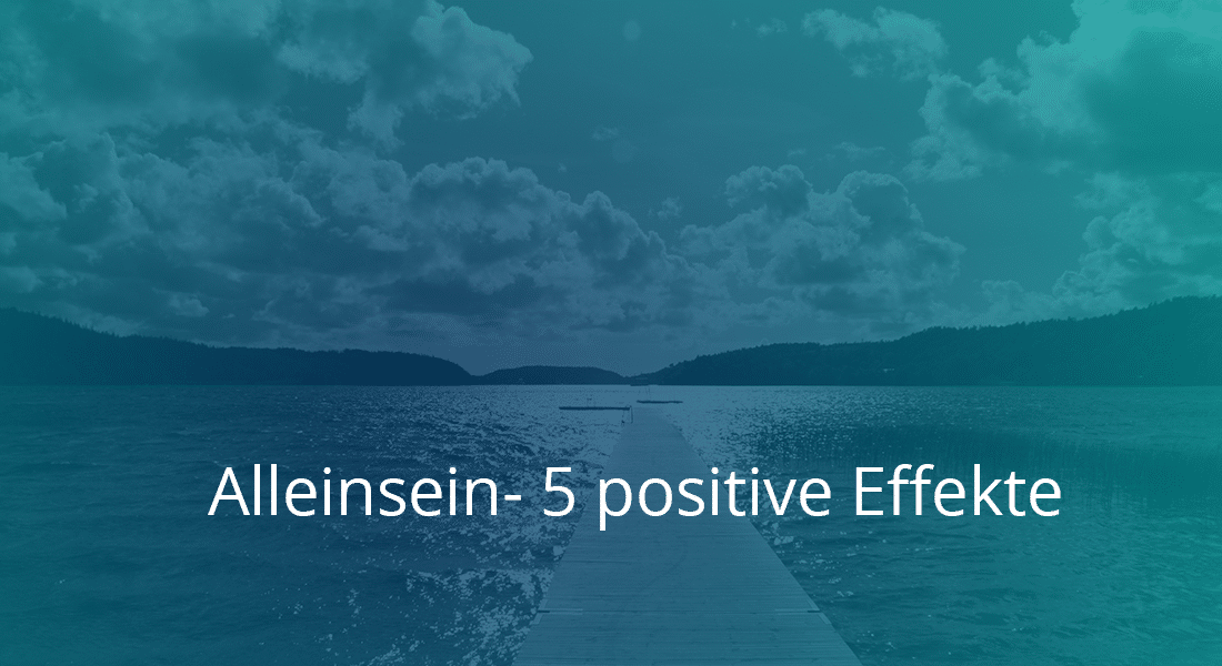 Alleinsein- 5 positive Effekte
