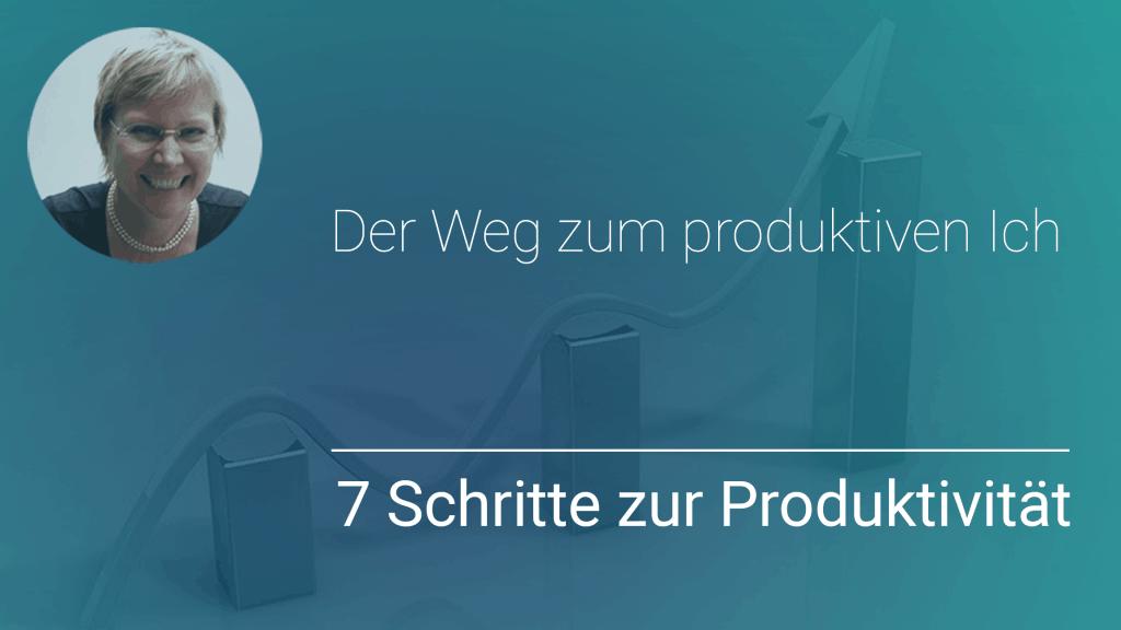 Der Weg zum produktiven Ich - 7 Schritte zur Produktivität
