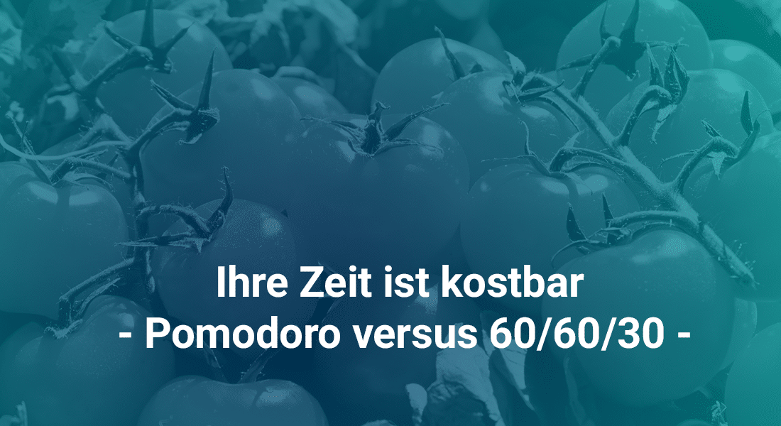 Ihre Zeit ist kostbar - Pomodoro versus 60/60/30