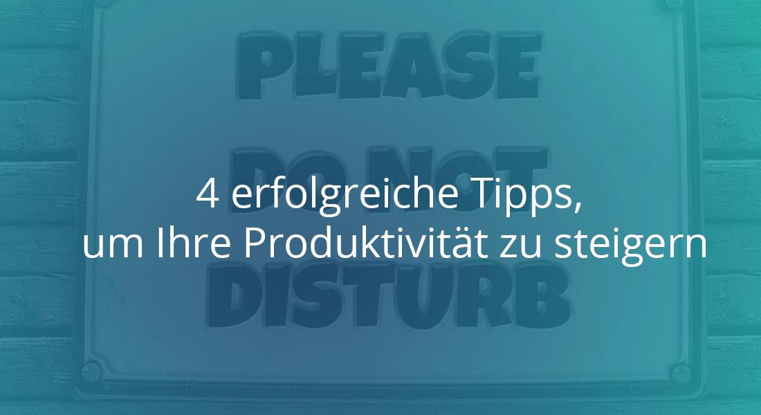 4 erfolgreiche Tipps, um Ihre Produktivität zu steigern