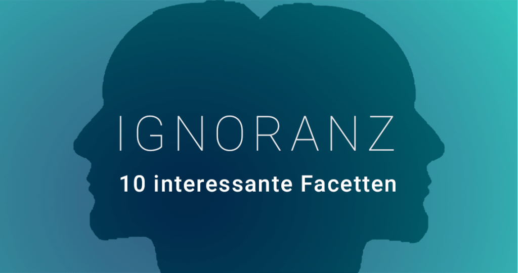 Ignoranz - 10 interessante Facetten