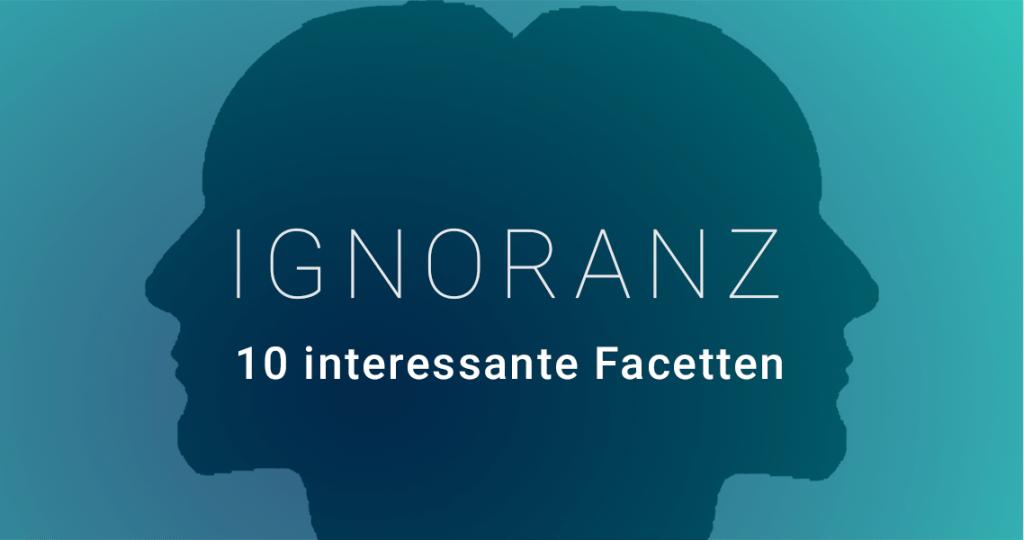 Ignoranz - 10 interessante Facetten
