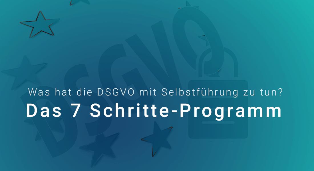 Was hat die DSGVO mit Selbstführung zu tun? -Das 7 Schritte-Programm
