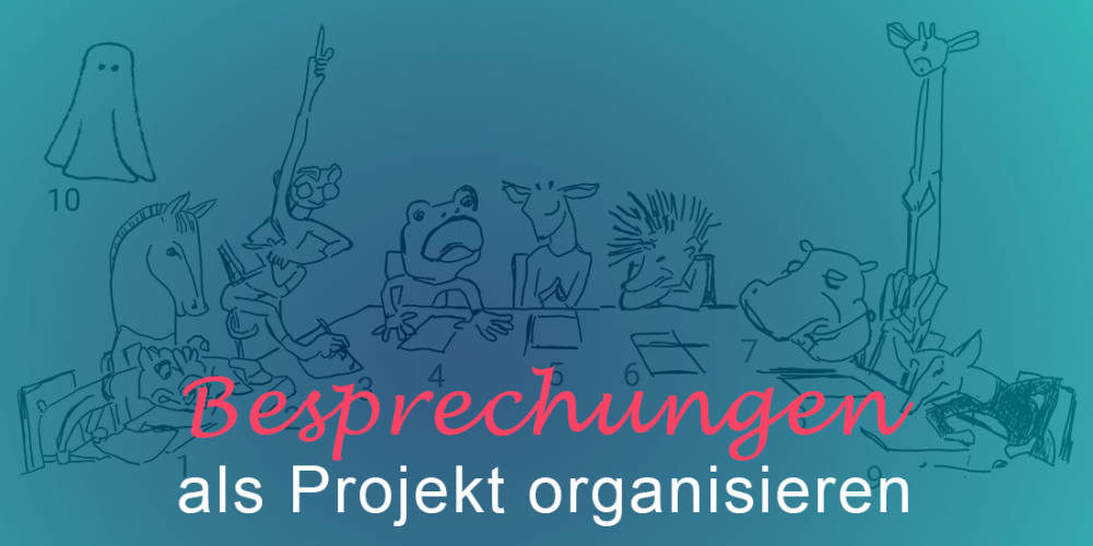 Besprechungen als Projekte organisiere